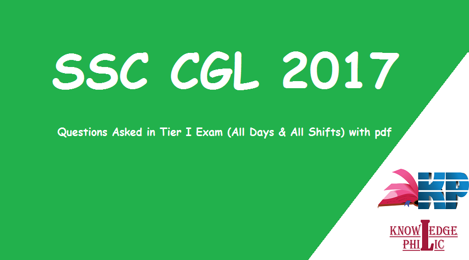 SSC CGL 2017 Questions Asked in Tier I Exam (All Days & All Shifts) with pdf download